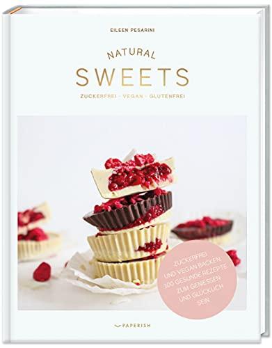 NATURAL SWEETS – das Backbuch: Zuckerfrei, vegan und glutenfrei backen. 100 gesunde Rezepte zum genießen und glücklich sein (inkl. Weihnachtsbäckerei)...